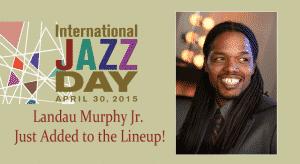 International Jazz Day with Landau Murphy Jr. April 30, 2015