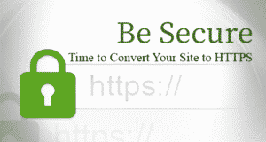 light green padlock image, text: Be Secure - Time to Convert Your Site to HTTPS