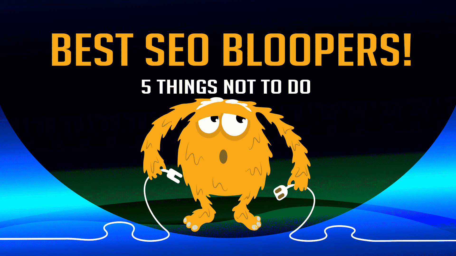 Best SEO Bloopers! - confused monster holding unplugged cords
