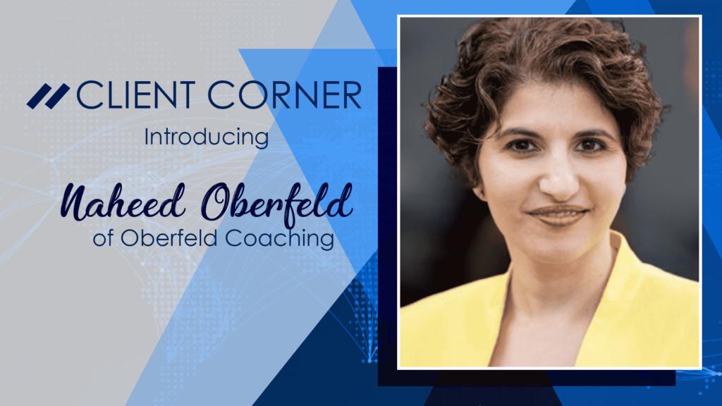 Client Corner: Naheed Oberfeld