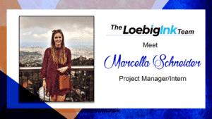 Marcella Schneider, Loebig Ink Project manager/Intern