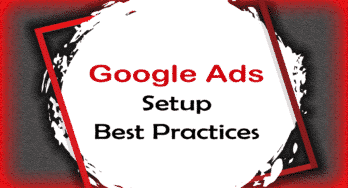 Google Ads Setup Best Practices